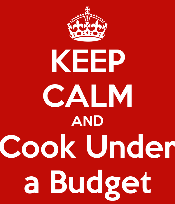 KEEP CALM AND Cook Under a Budget