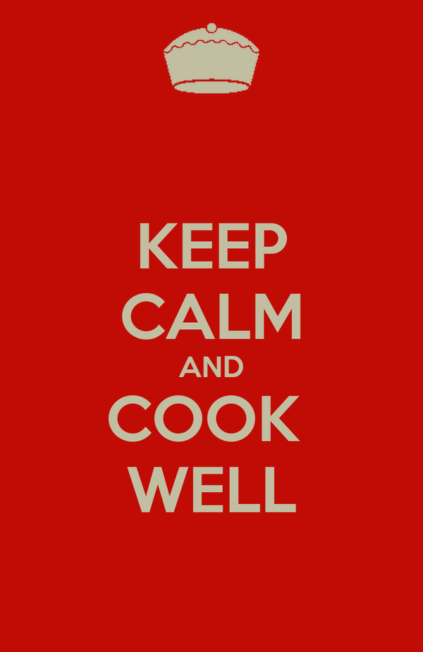 KEEP CALM AND COOK  WELL