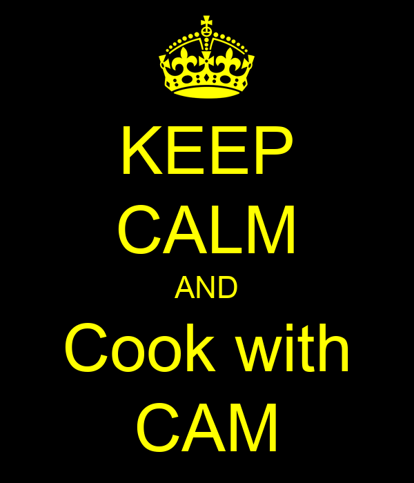 KEEP CALM AND Cook with CAM