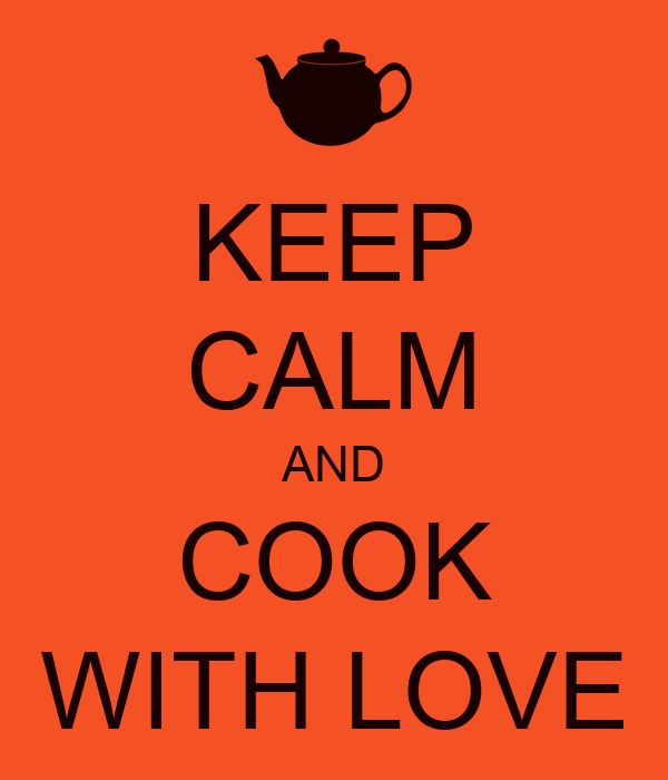 KEEP CALM AND COOK WITH LOVE