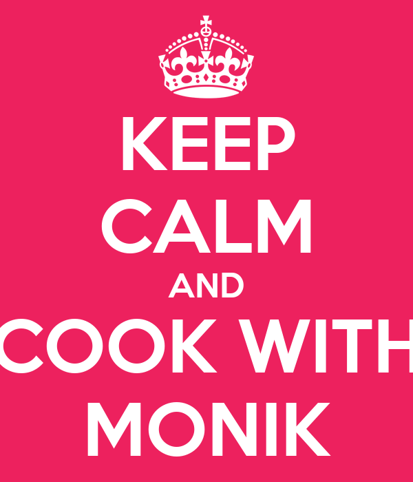 KEEP CALM AND COOK WITH MONIK