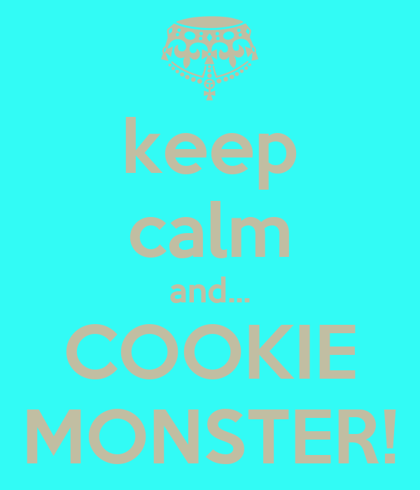 keep calm and... COOKIE MONSTER!
