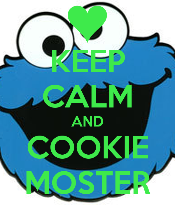 KEEP CALM AND COOKIE MOSTER