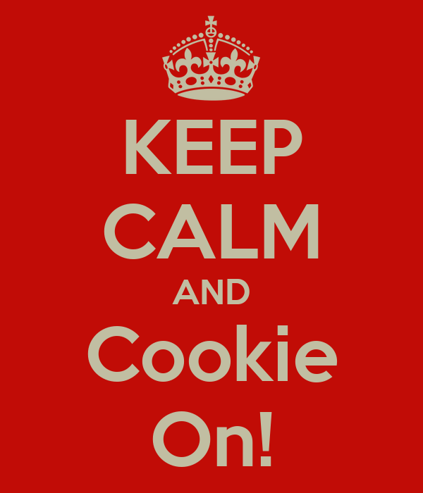 KEEP CALM AND Cookie On!