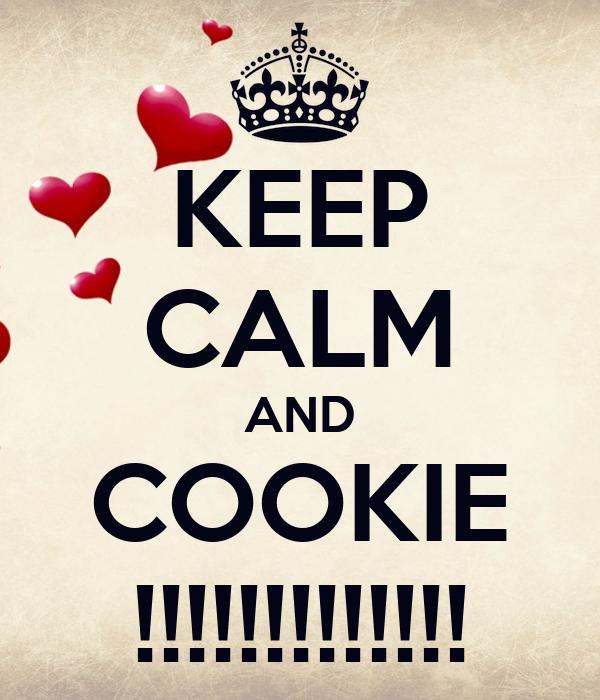 KEEP CALM AND COOKIE !!!!!!!!!!!!!