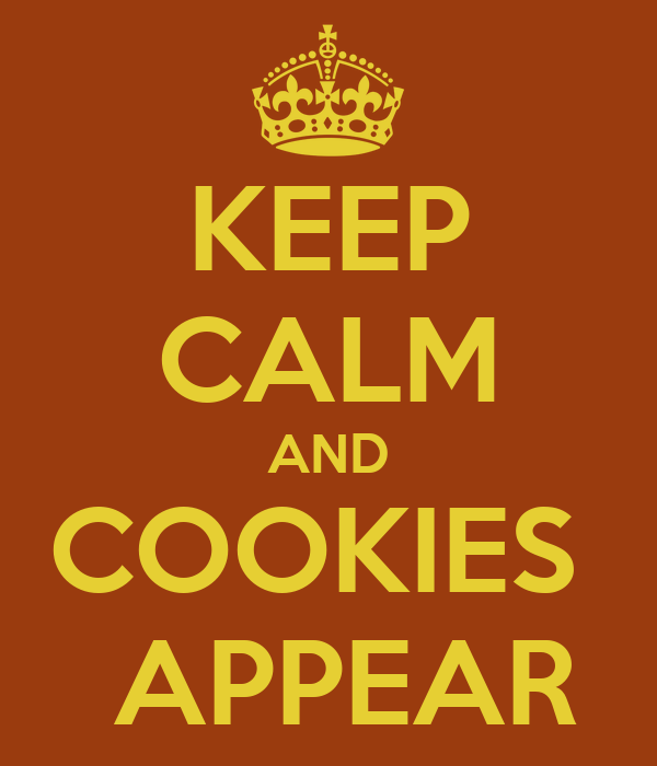 KEEP CALM AND COOKIES   APPEAR
