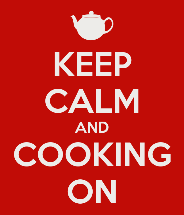 KEEP CALM AND COOKING ON