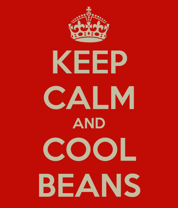 KEEP CALM AND COOL BEANS