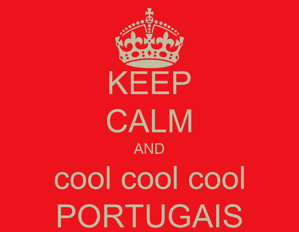 KEEP CALM AND cool cool cool PORTUGAIS