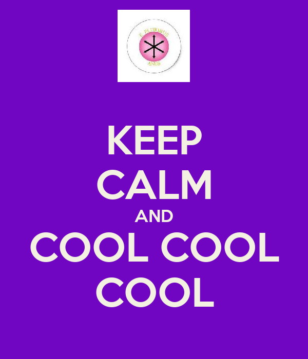 KEEP CALM AND COOL COOL COOL