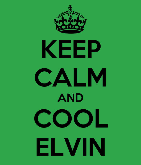 KEEP CALM AND COOL ELVIN