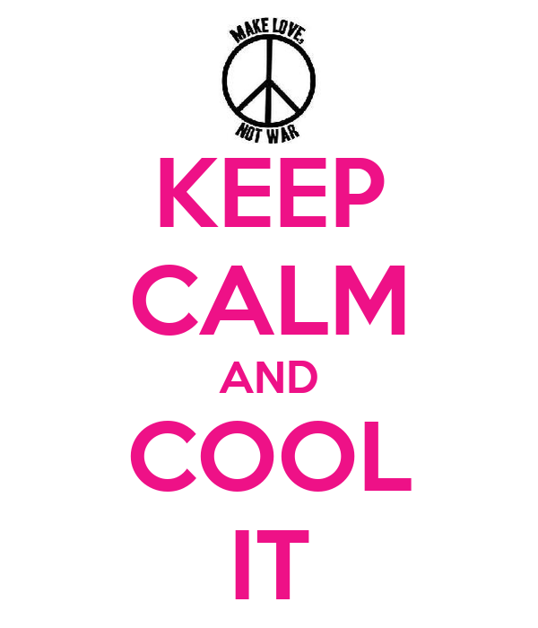 KEEP CALM AND COOL IT