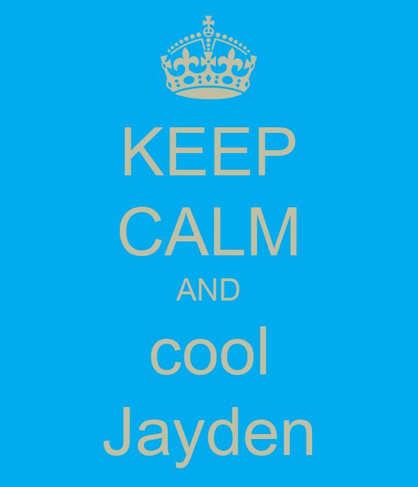 KEEP CALM AND cool Jayden
