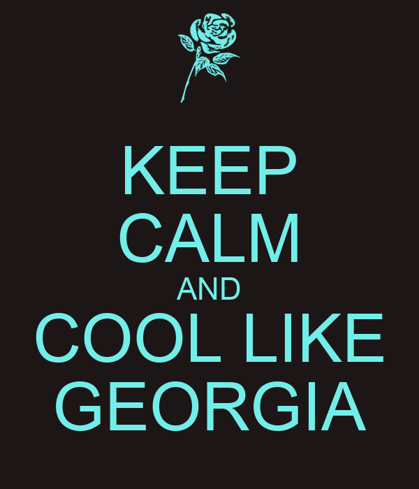 KEEP CALM AND COOL LIKE GEORGIA