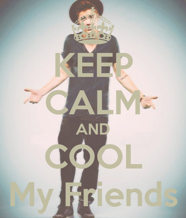 KEEP CALM AND COOL My Friends