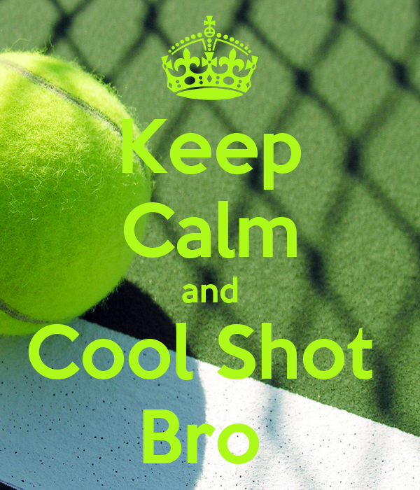 Keep Calm and Cool Shot  Bro