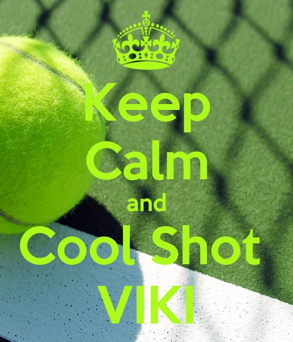 Keep Calm and Cool Shot  VIKI