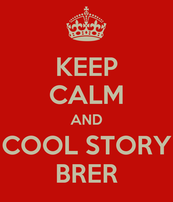 KEEP CALM AND COOL STORY BRER