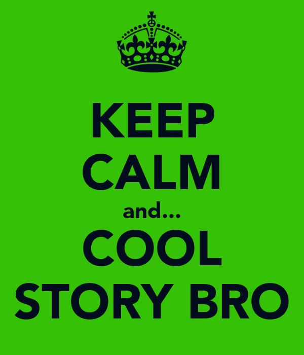 KEEP CALM and... COOL STORY BRO