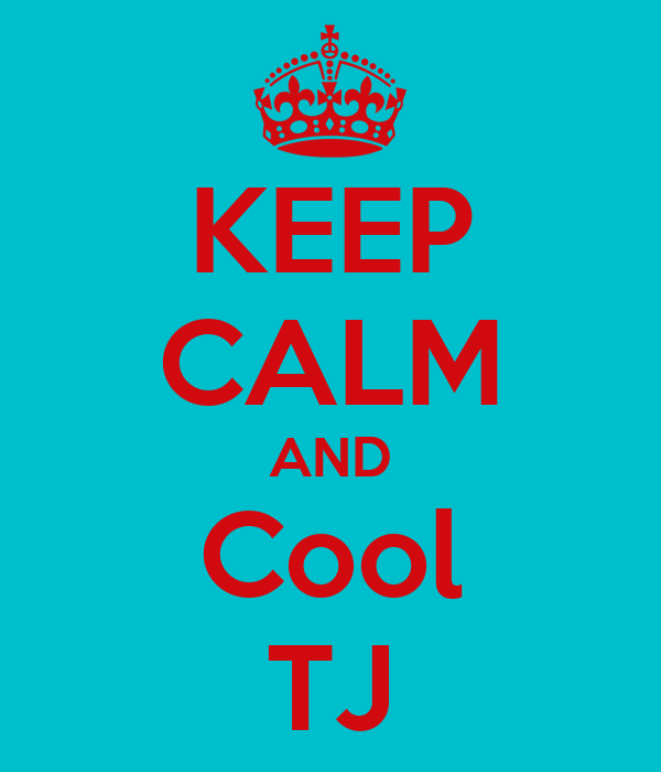 KEEP CALM AND Cool TJ