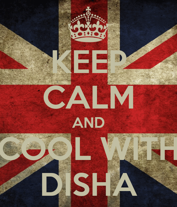 KEEP CALM AND COOL WITH DISHA