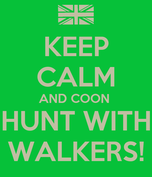 KEEP CALM AND COON  HUNT WITH WALKERS!