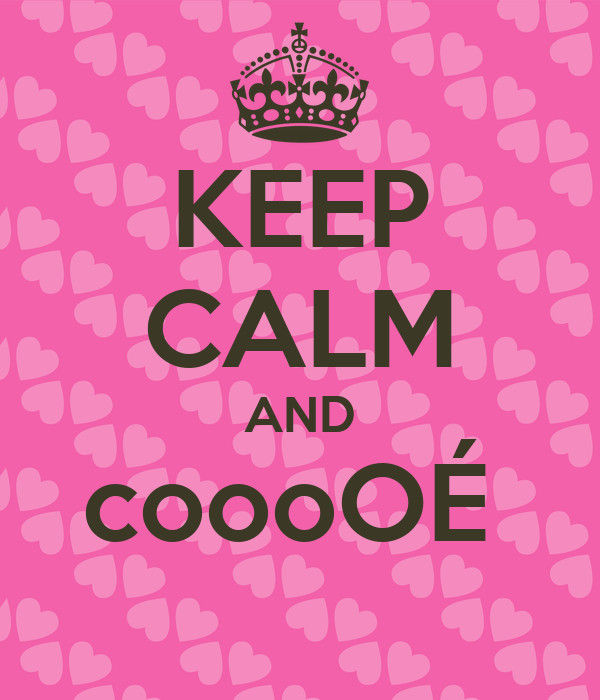 KEEP CALM AND coooOÉ