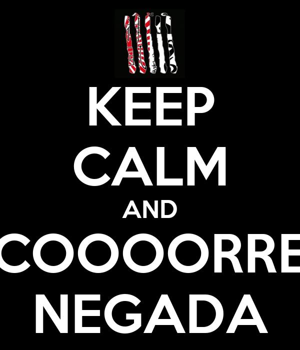 KEEP CALM AND COOOORRE NEGADA
