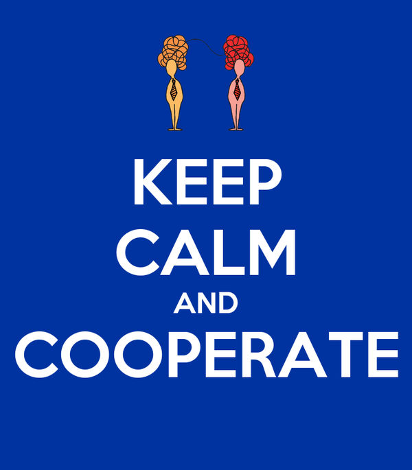 KEEP CALM AND COOPERATE