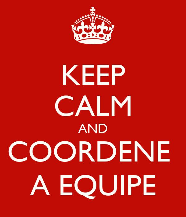 KEEP CALM AND COORDENE  A EQUIPE