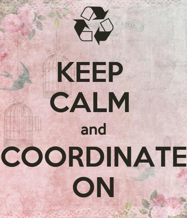 KEEP  CALM  and COORDINATE ON