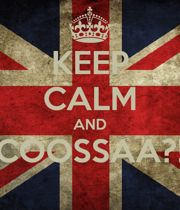 KEEP CALM AND COOSSAA?!