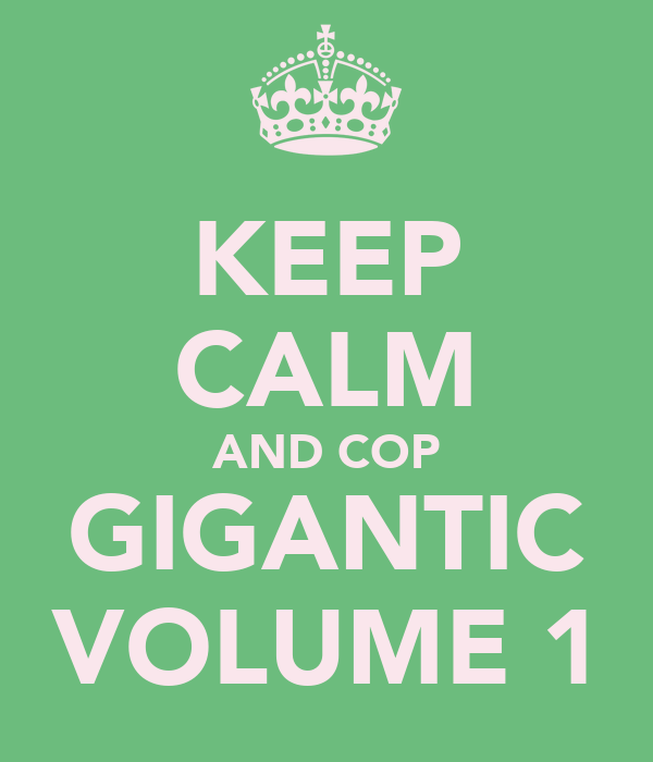 KEEP CALM AND COP GIGANTIC VOLUME 1