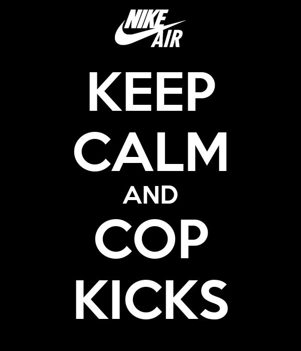 KEEP CALM AND COP KICKS