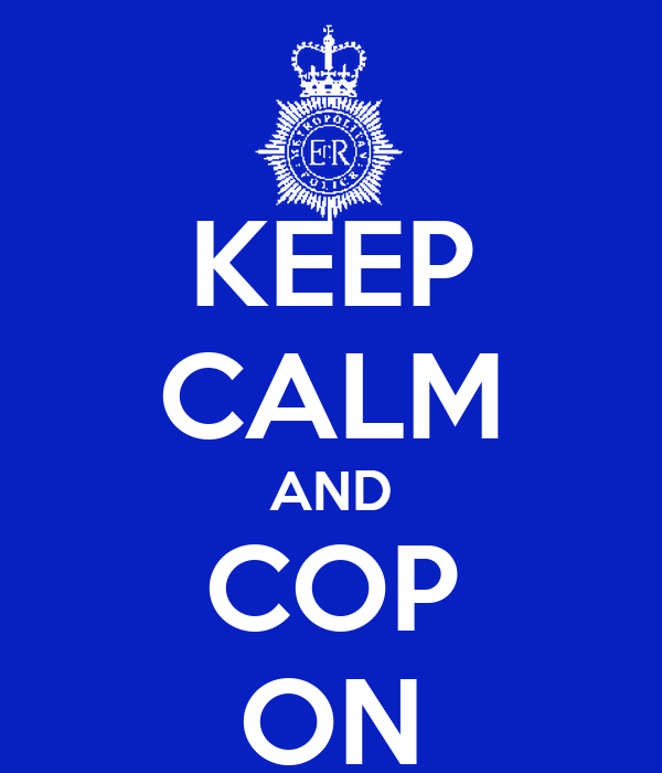 KEEP CALM AND COP ON