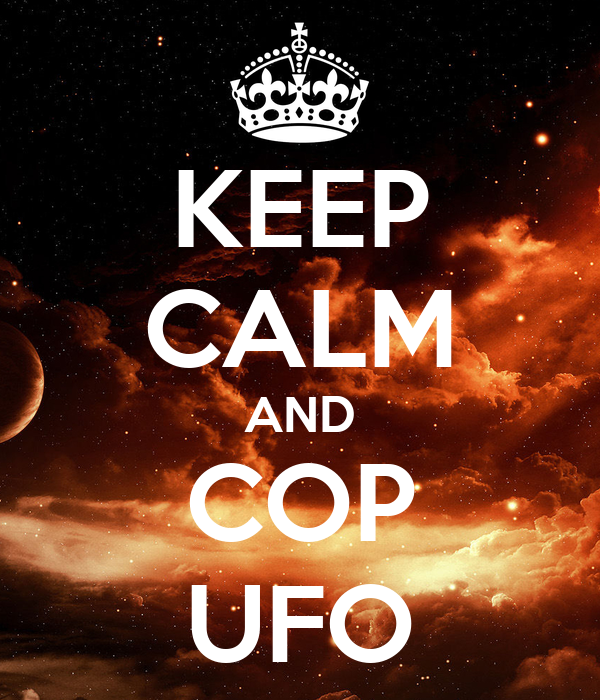 KEEP CALM AND COP  UFO