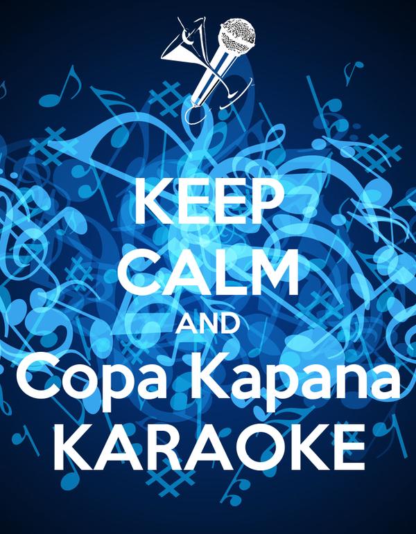 KEEP CALM AND Copa Kapana KARAOKE