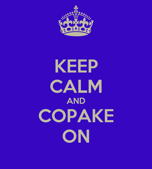 KEEP CALM AND COPAKE ON