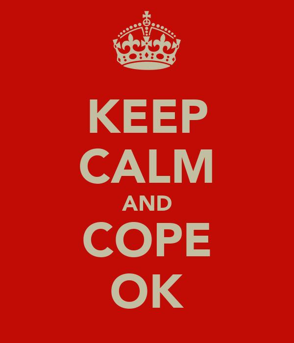 KEEP CALM AND COPE OK