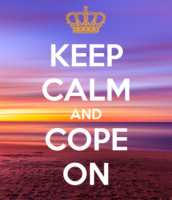 KEEP CALM AND COPE ON