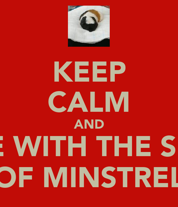 KEEP CALM AND COPE WITH THE SMELL OF MINSTREL