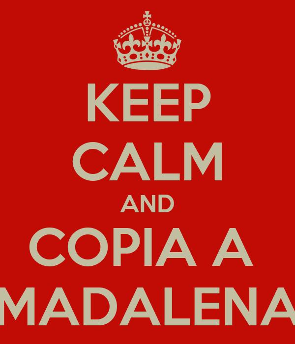 KEEP CALM AND COPIA A  MADALENA