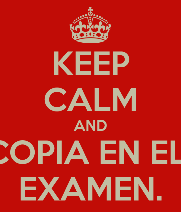 KEEP CALM AND COPIA EN EL  EXAMEN.