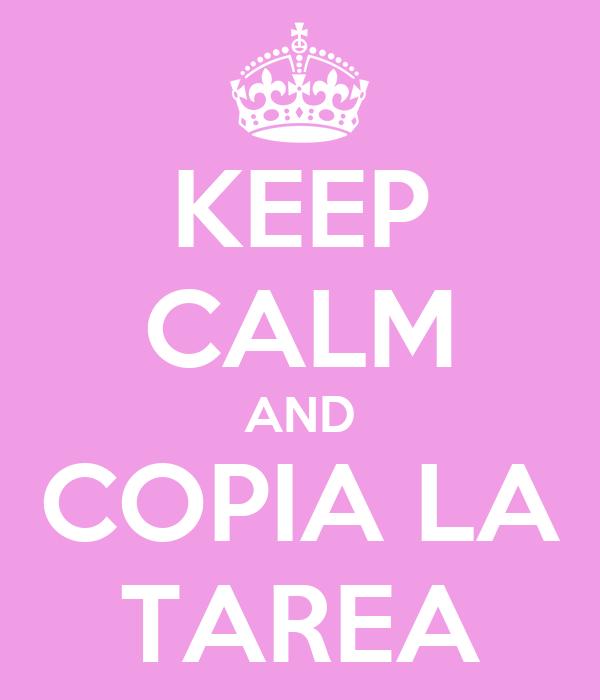 KEEP CALM AND COPIA LA TAREA