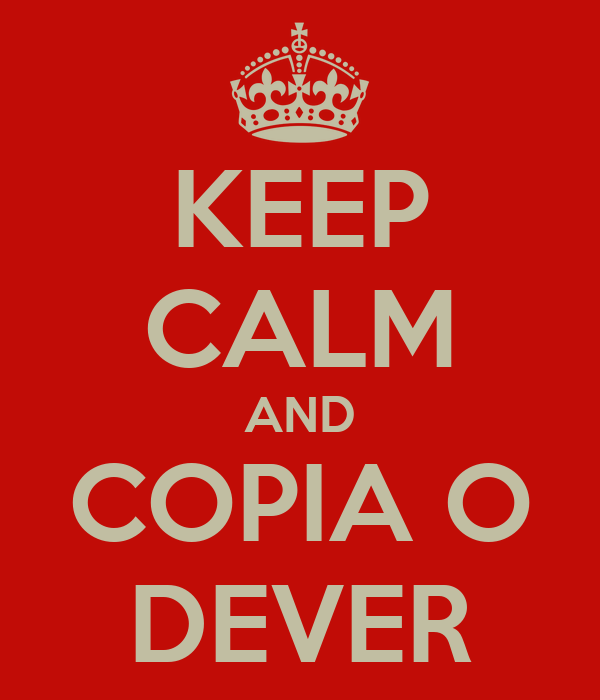 KEEP CALM AND COPIA O DEVER