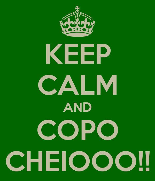 KEEP CALM AND COPO CHEIOOO!!