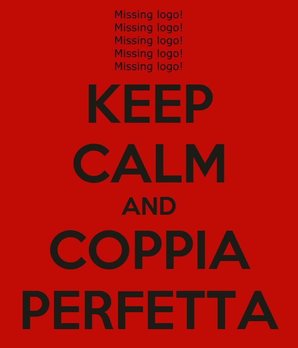 KEEP CALM AND COPPIA PERFETTA