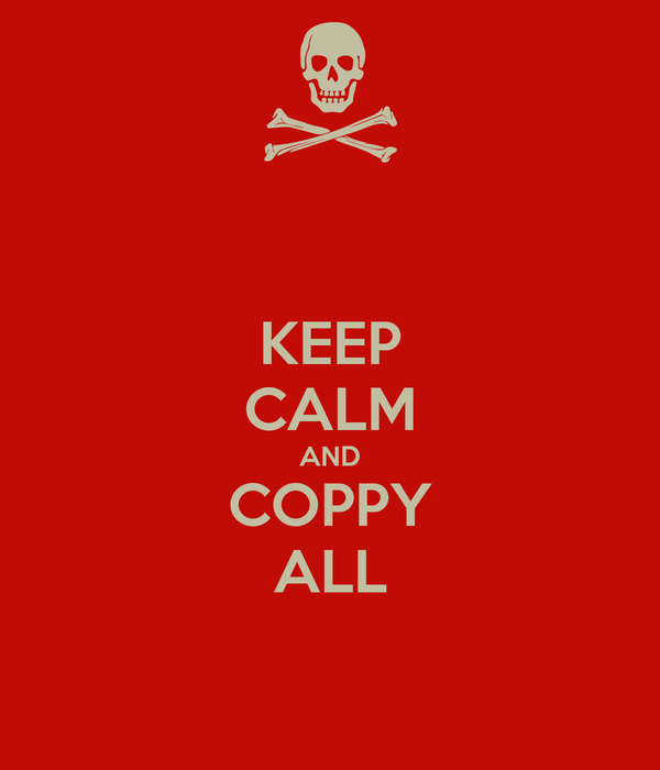 KEEP CALM AND COPPY ALL