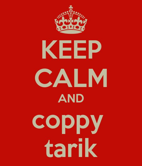 KEEP CALM AND coppy  tarik