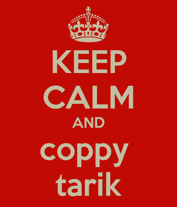 KEEP CALM AND coppy  tarik